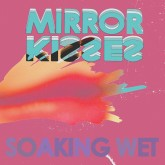 Mirror Kisses - soaking wet